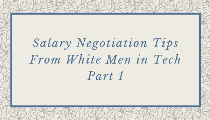 Salary Negotiation Tips from White Men in Tech: Part 1