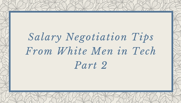 Salary Negotiation Letter To Employer.Salary Negotiation Tips From White Men In Tech Part 2
